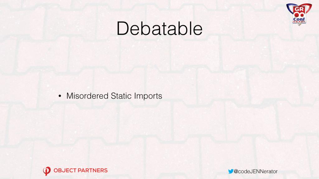 @codeJENNerator Debatable • Misordered Static I...