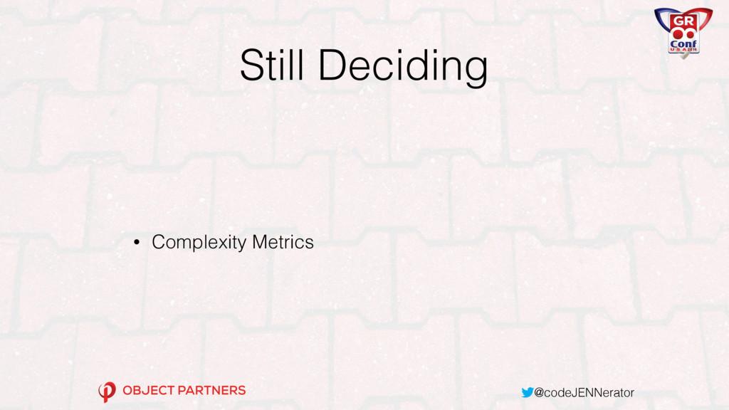 @codeJENNerator Still Deciding • Complexity Met...