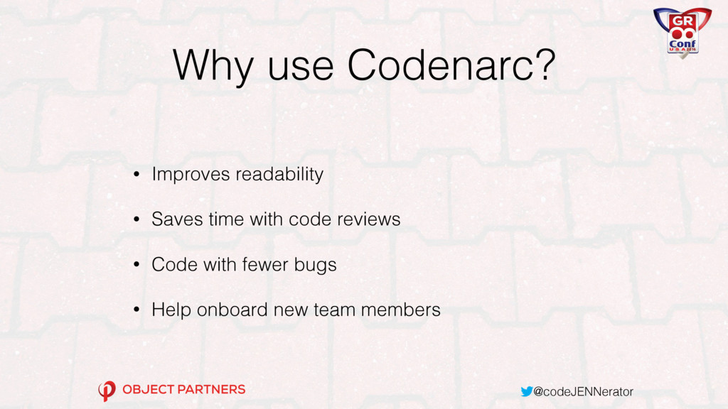 @codeJENNerator Why use Codenarc? • Improves re...