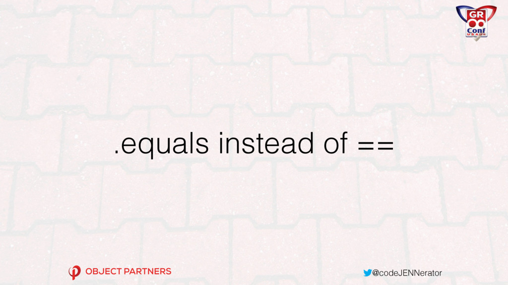@codeJENNerator .equals instead of ==