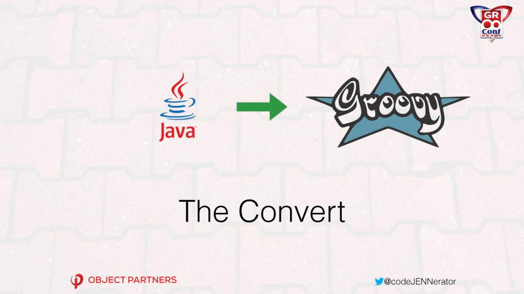 @codeJENNerator The Convert