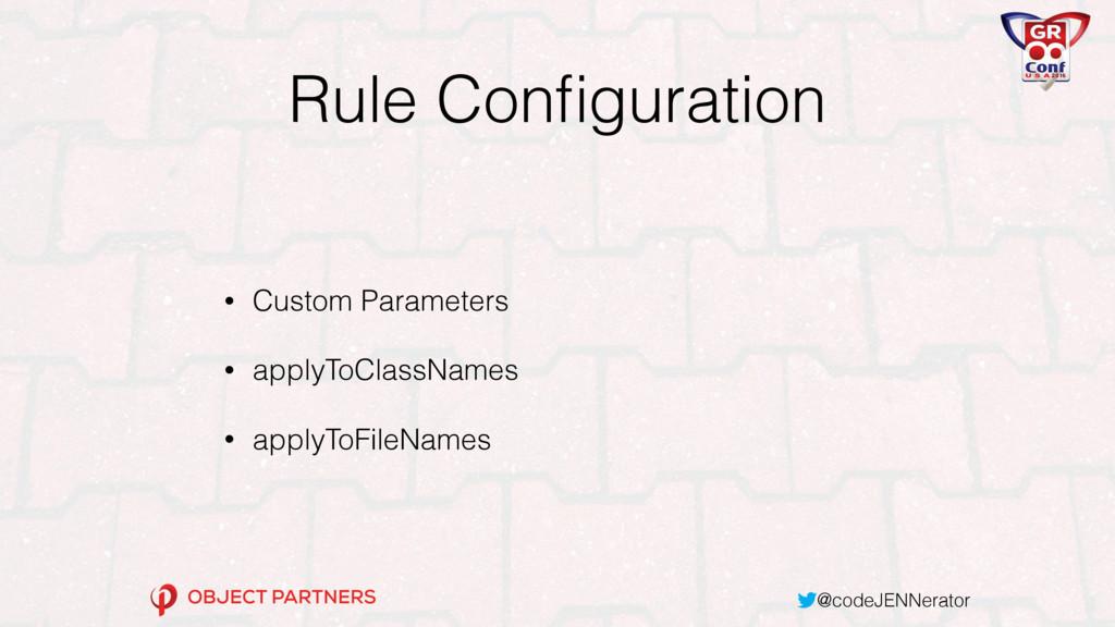 @codeJENNerator Rule Configuration • Custom Para...