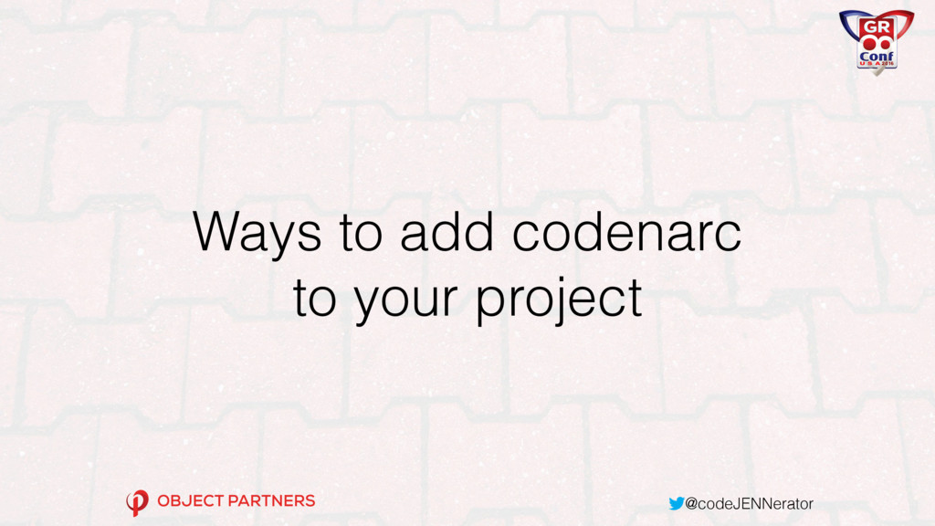 @codeJENNerator Ways to add codenarc to your pr...
