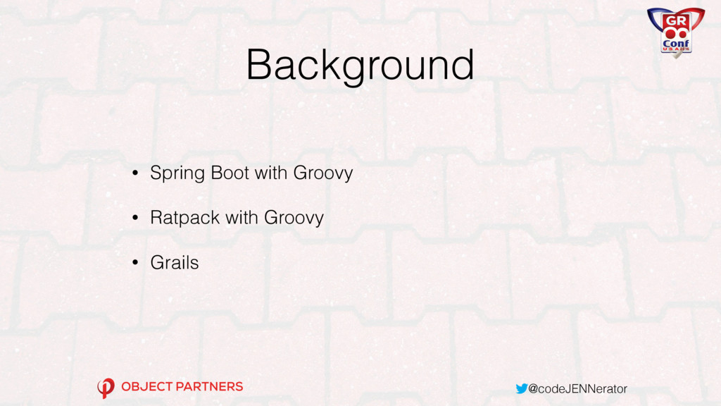 @codeJENNerator Background • Spring Boot with G...