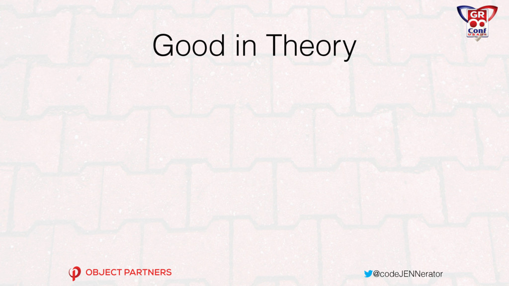 @codeJENNerator Good in Theory