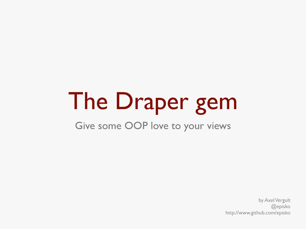 The Draper gem Give some OOP love to your views...
