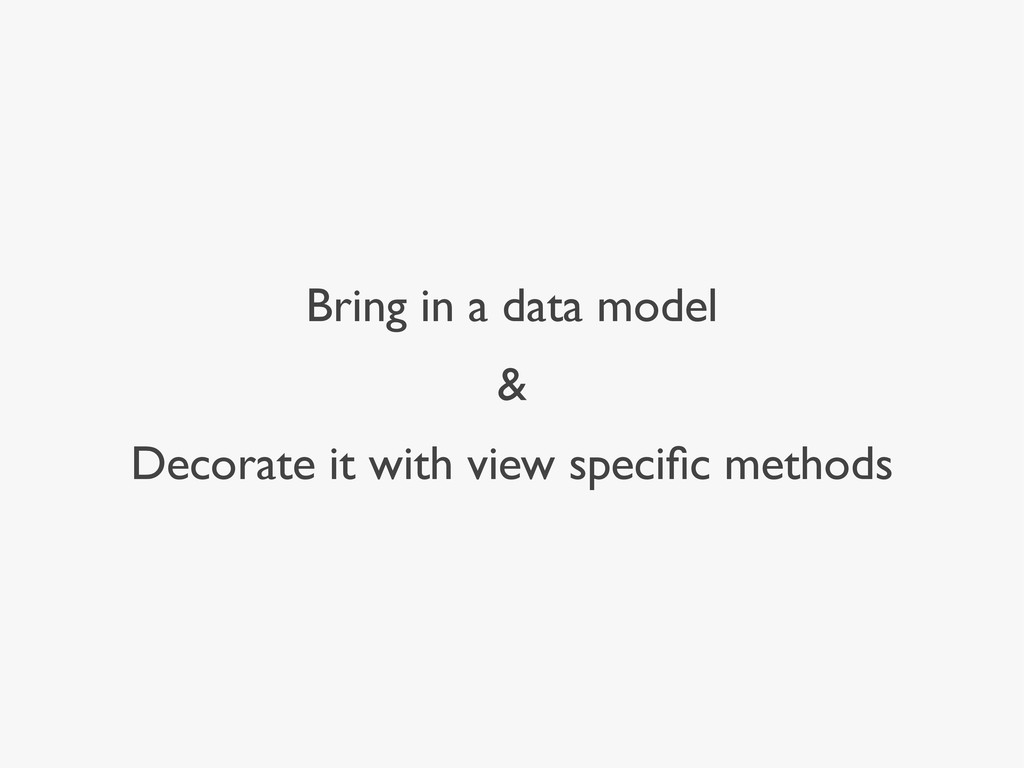 Bring in a data model & Decorate it with view s...