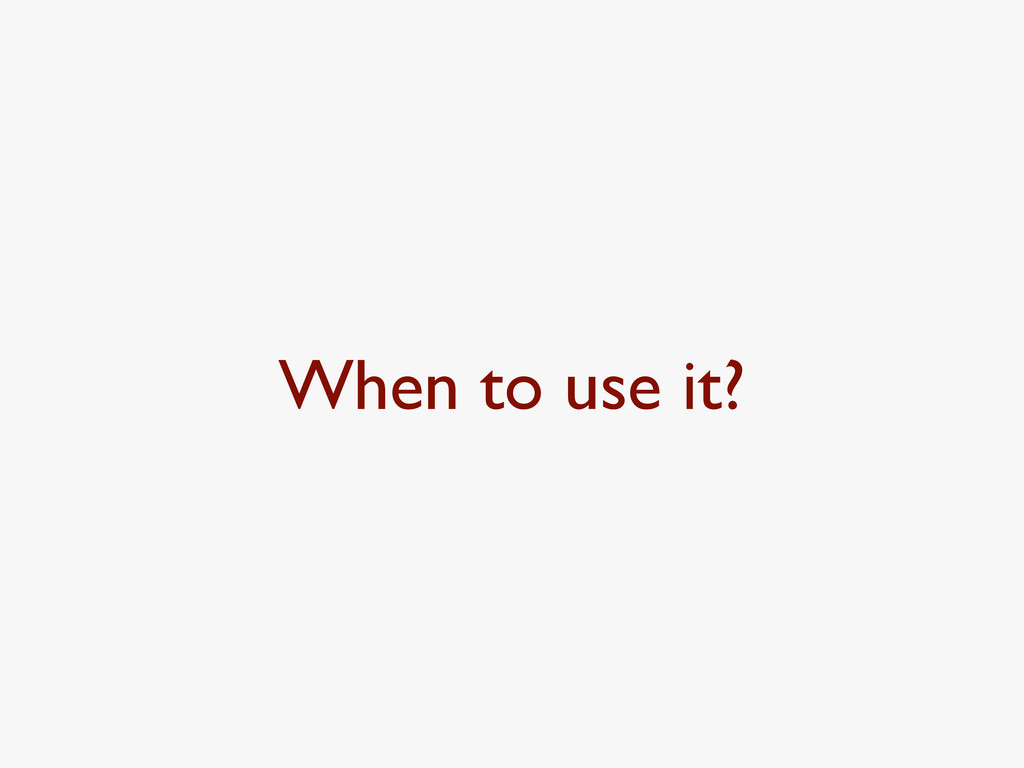 When to use it?