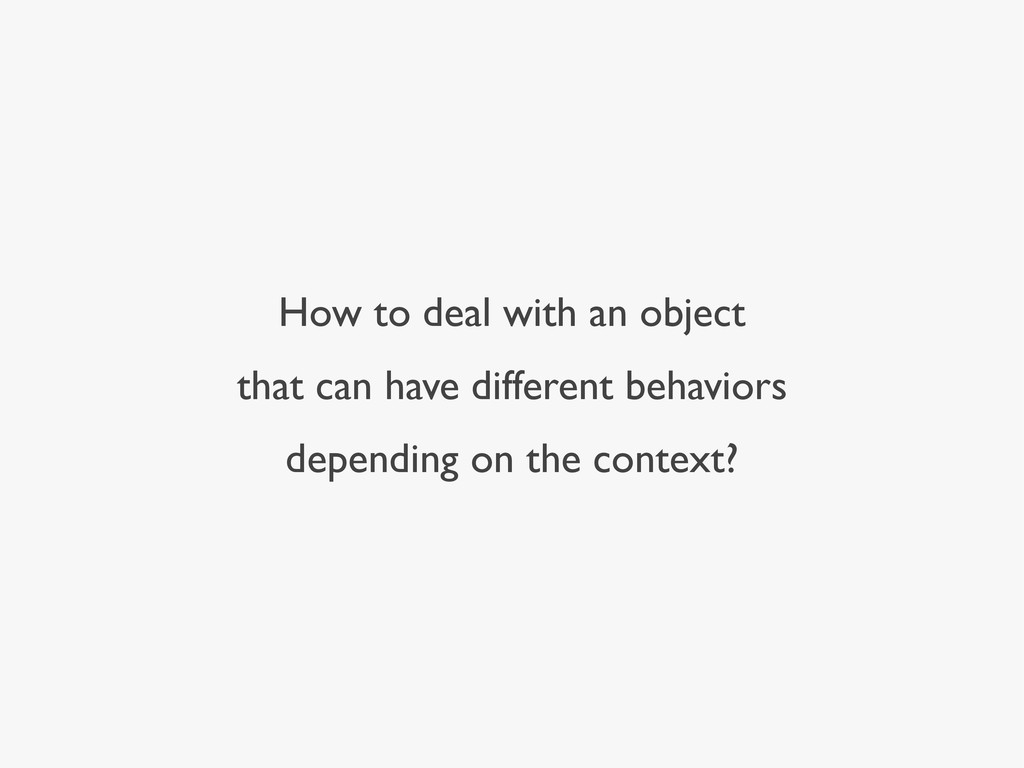 How to deal with an object that can have differ...
