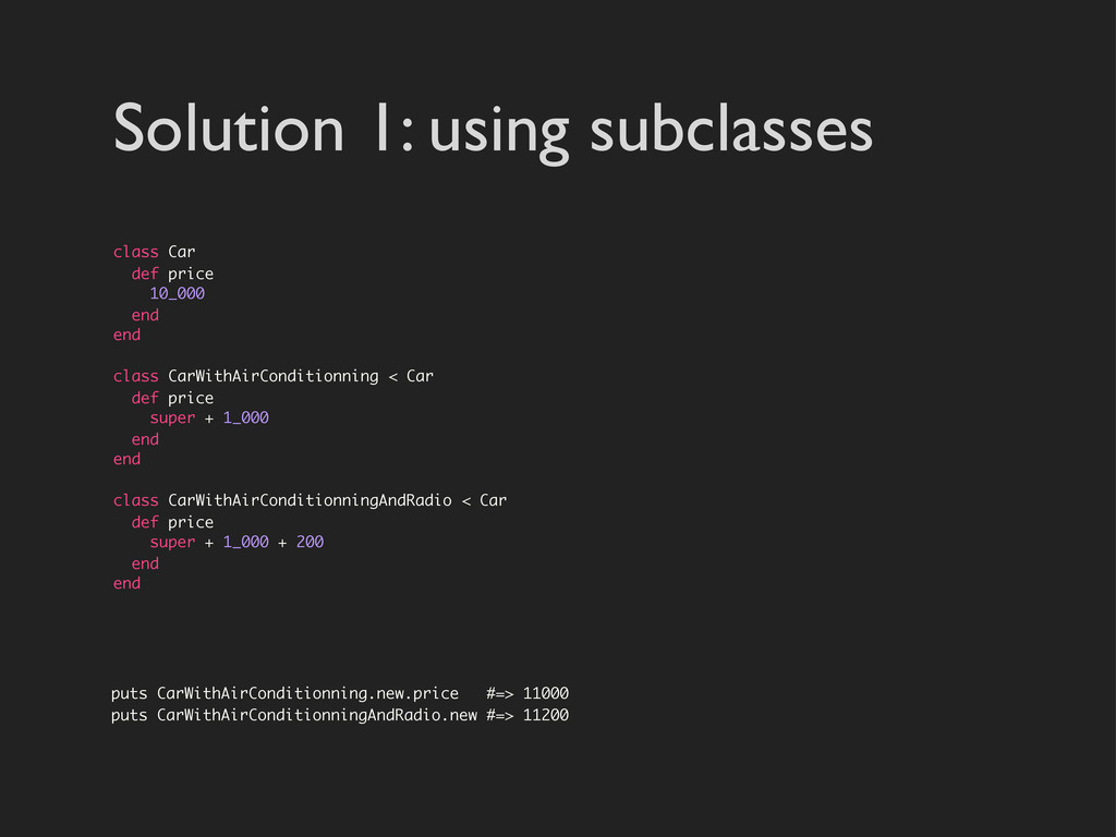 Solution 1: using subclasses class Car def pric...