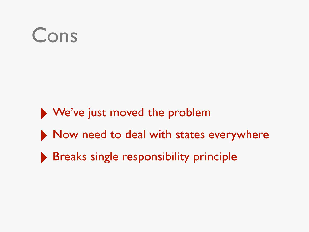 Cons ‣ We've just moved the problem ‣ Now need ...