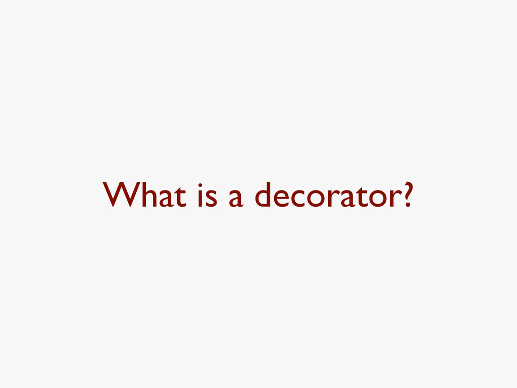 What is a decorator?