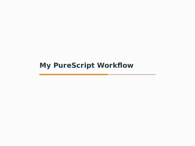 My PureScript Workflow