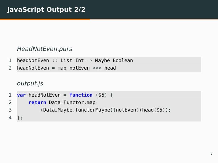 JavaScript Output 2/2 HeadNotEven.purs 1 headNo...
