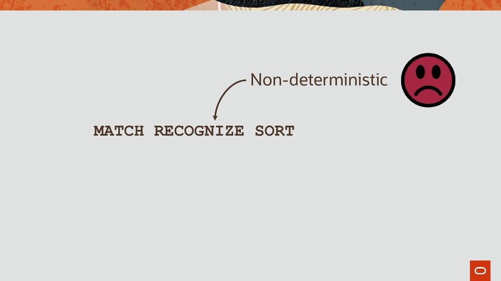 MATCH RECOGNIZE SORT Non-deterministic
