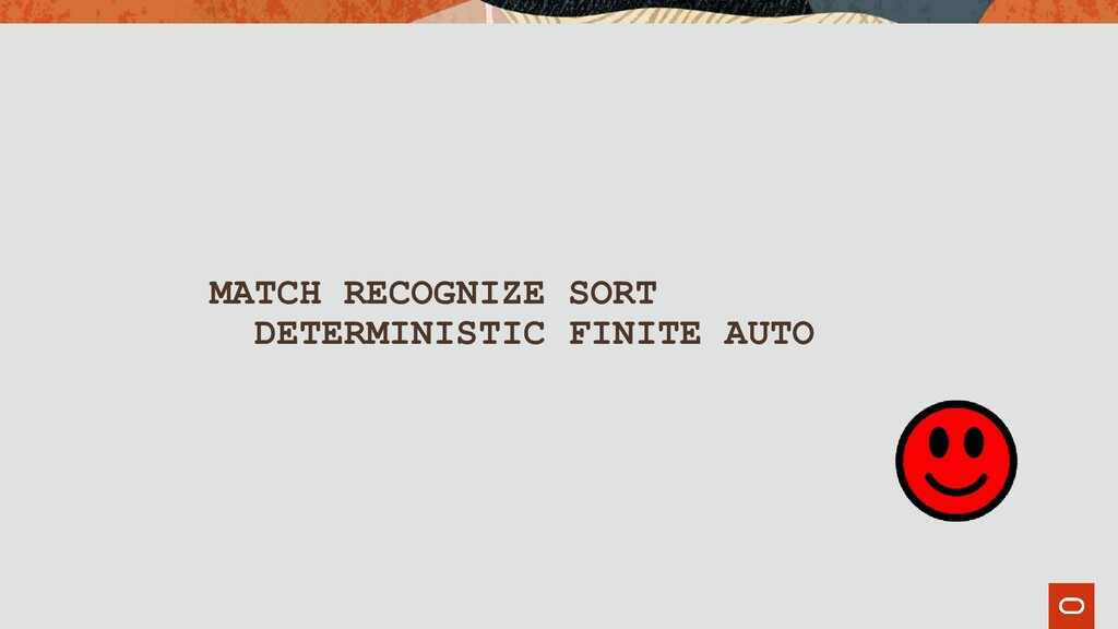 MATCH RECOGNIZE SORT DETERMINISTIC FINITE AUTO