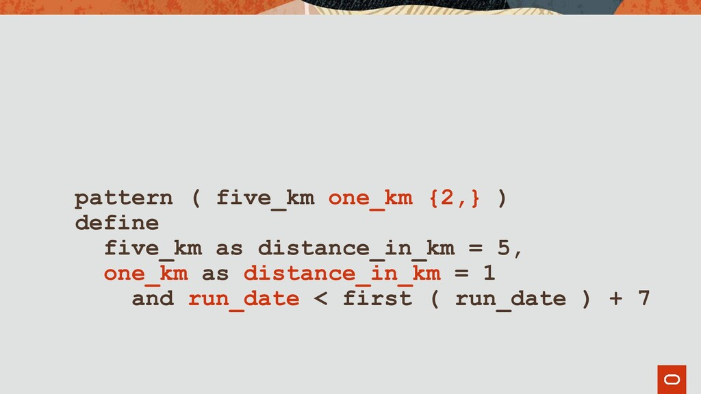 pattern ( five_km one_km {2,} ) define five_km ...