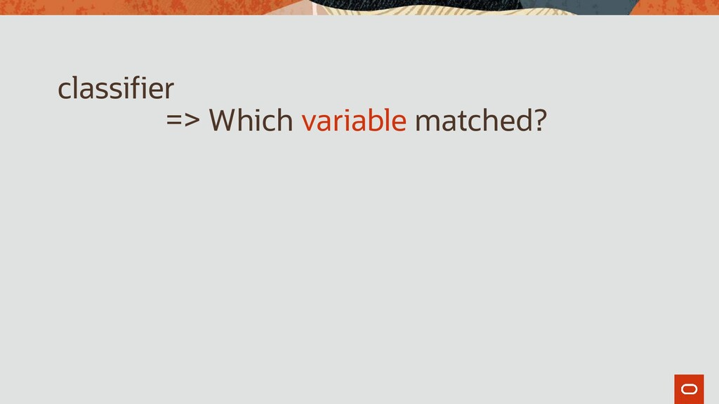 classifier => Which variable matched?
