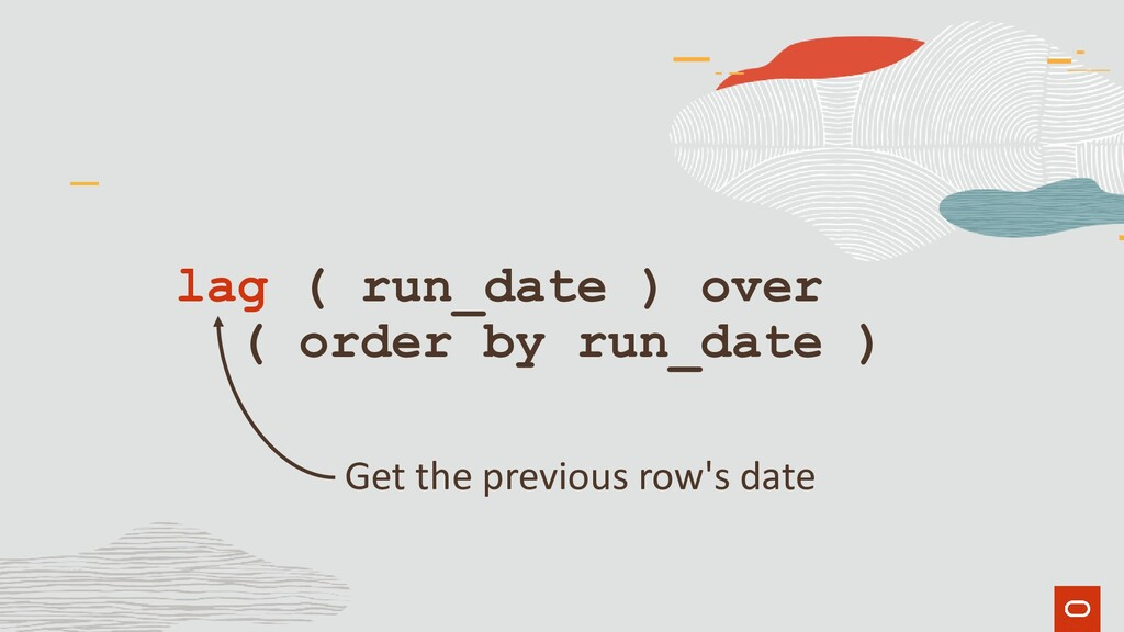 lag ( run_date ) over ( order by run_date ) Get...