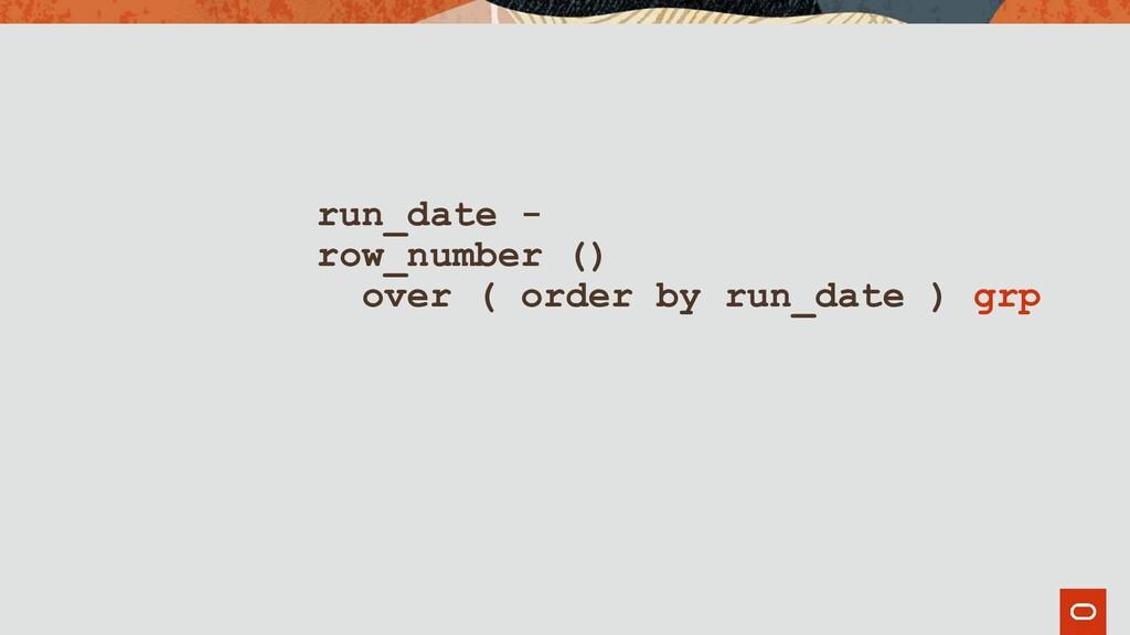 run_date - row_number () over ( order by run_da...