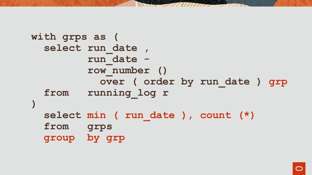 with grps as ( select run_date , run_date - row...