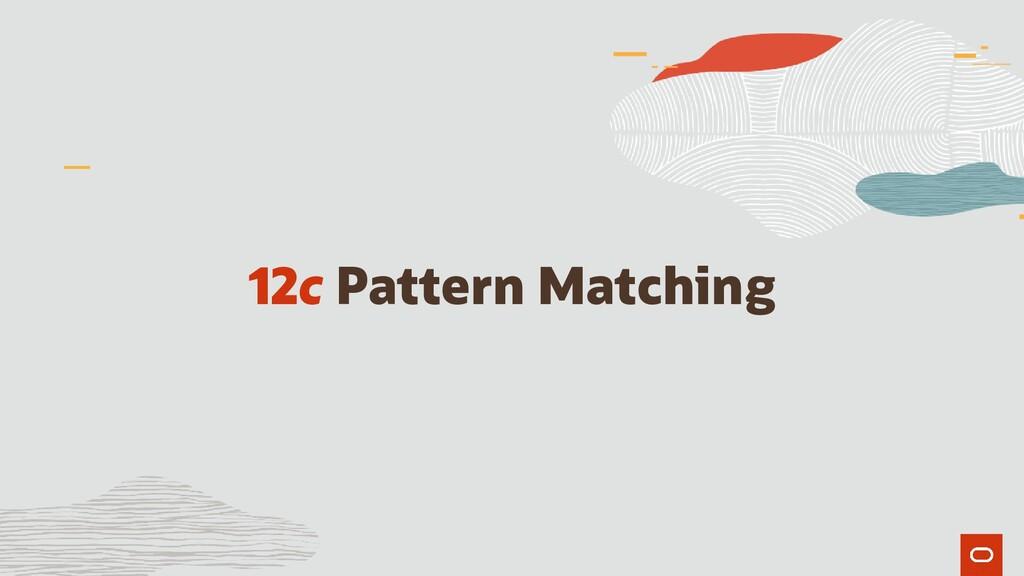 12c Pattern Matching