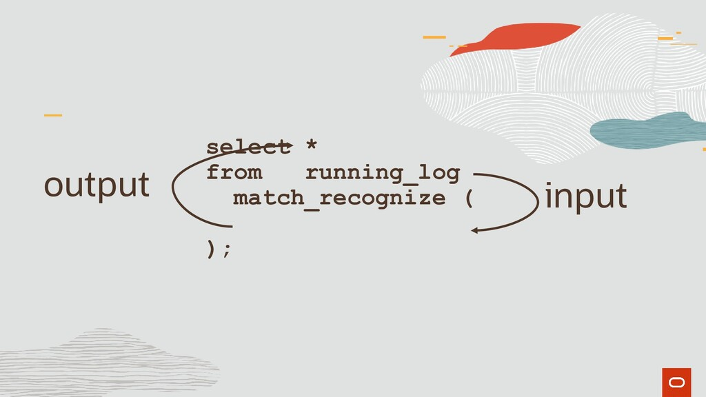select * from running_log match_recognize ( ); ...