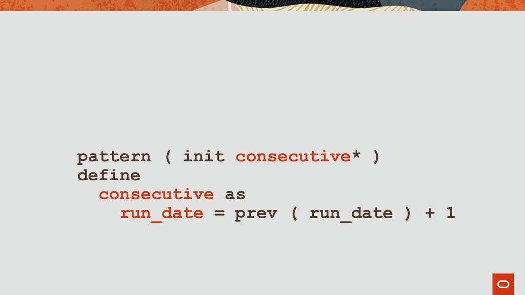 pattern ( init consecutive* ) define consecutiv...