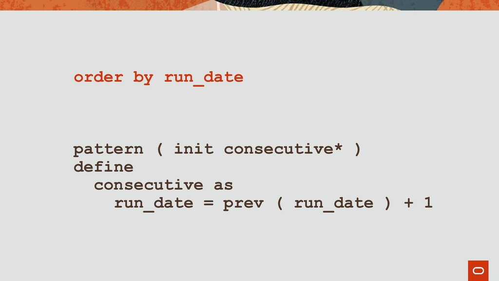 order by run_date pattern ( init consecutive* )...