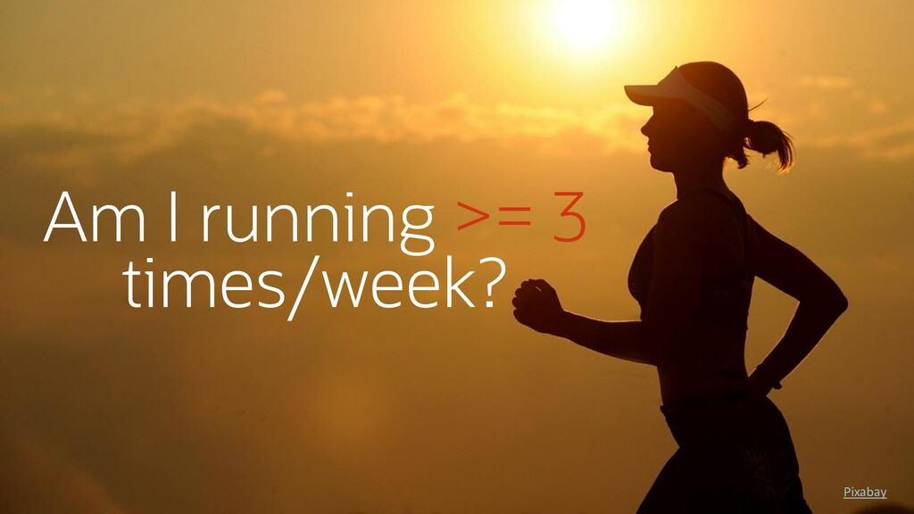 Am I running >= 3 times/week? Pixabay