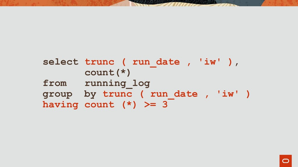 select trunc ( run_date , 'iw' ), count(*) from...
