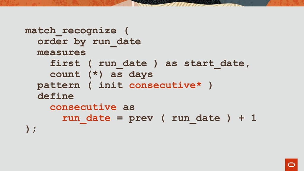 match_recognize ( order by run_date measures fi...