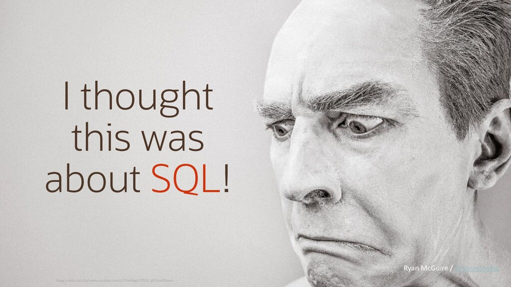 I thought this was about SQL! blogs.oracle.com/...