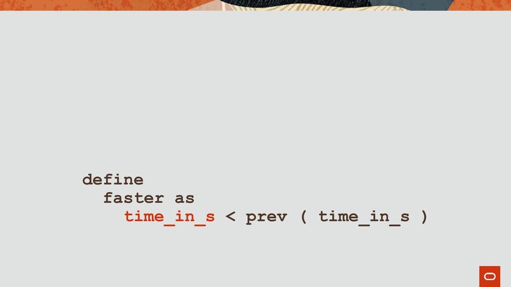 define faster as time_in_s < prev ( time_in_s )