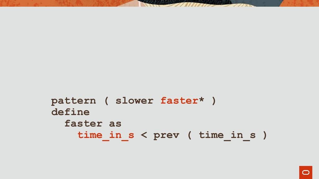 pattern ( slower faster* ) define faster as tim...