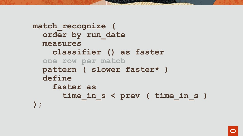 match_recognize ( order by run_date measures cl...