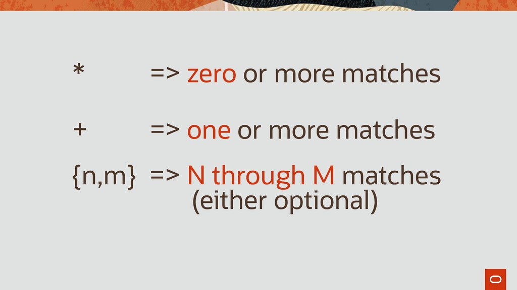 * => zero or more matches + => one or more matc...