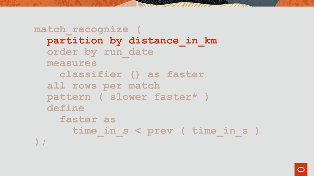 match_recognize ( partition by distance_in_km o...