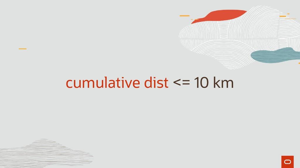 cumulative dist <= 10 km