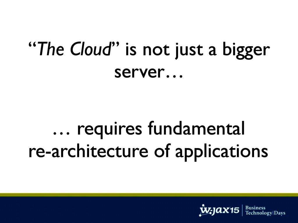 """""""The Cloud"""" is not just a bigger server… … requ..."""