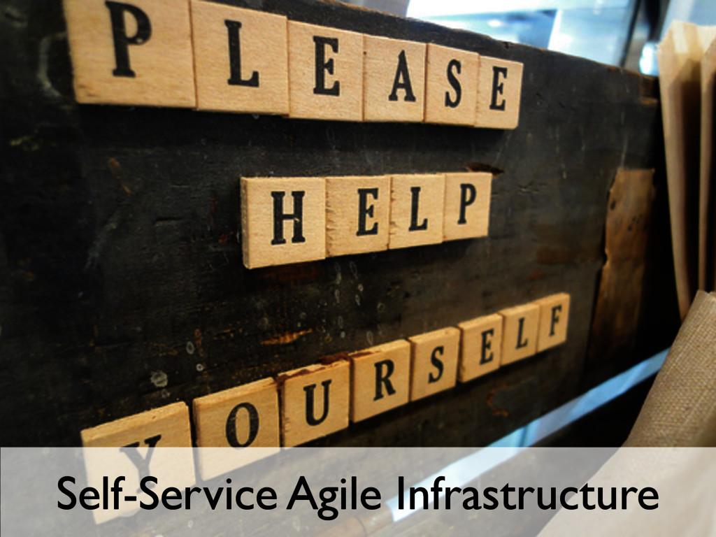 Self-Service Agile Infrastructure