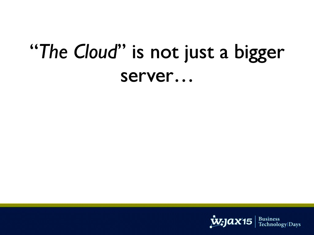 """""""The Cloud"""" is not just a bigger server…"""