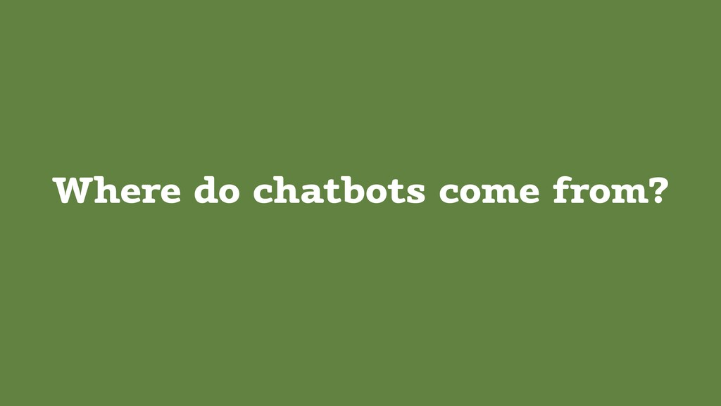 Where do chatbots come from?