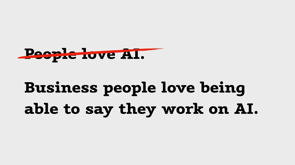 People love AI. Business people love being able...