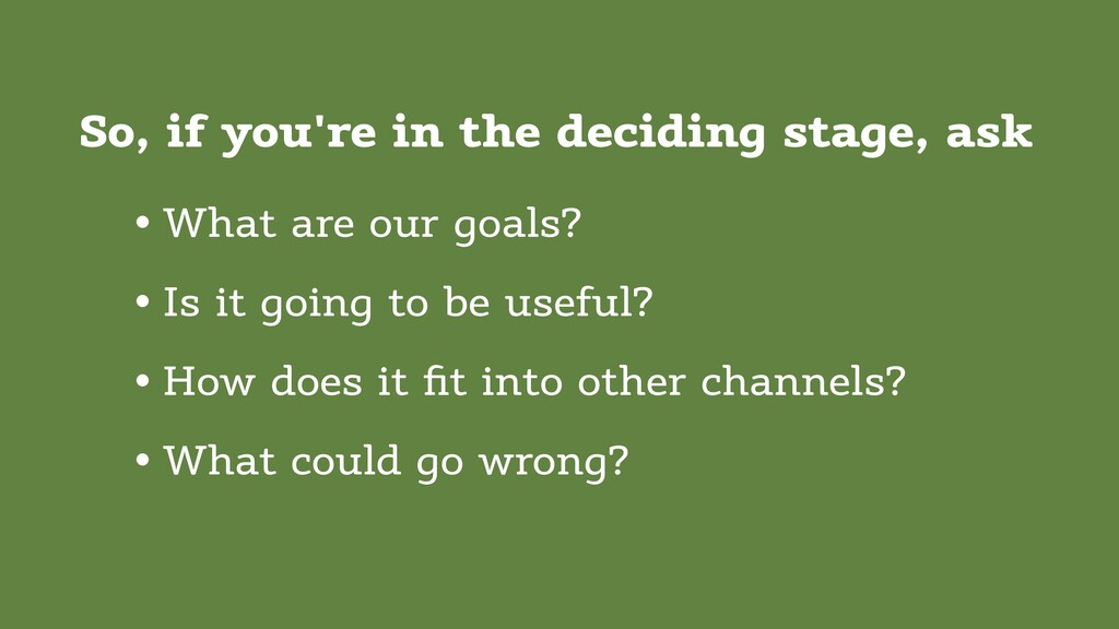 So, if you're in the deciding stage, ask • What...
