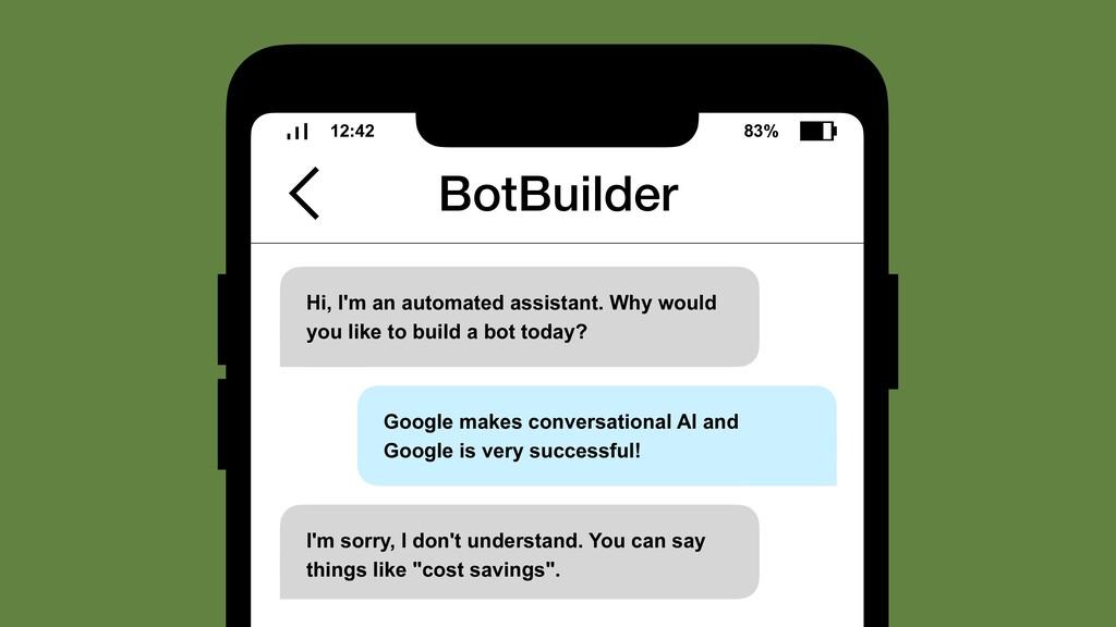 12:42 83% BotBuilder Hi, I'm an automated assis...