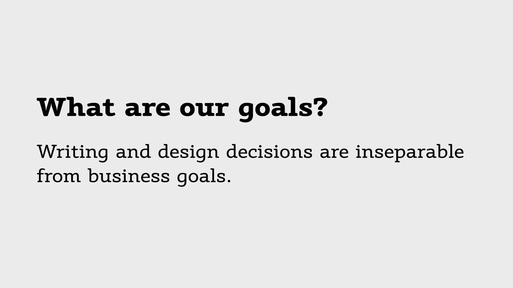 What are our goals? Writing and design decision...
