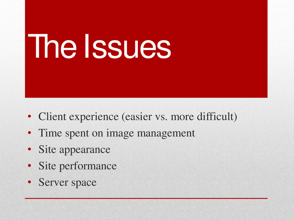The Issues • Client experience (easier vs. more...