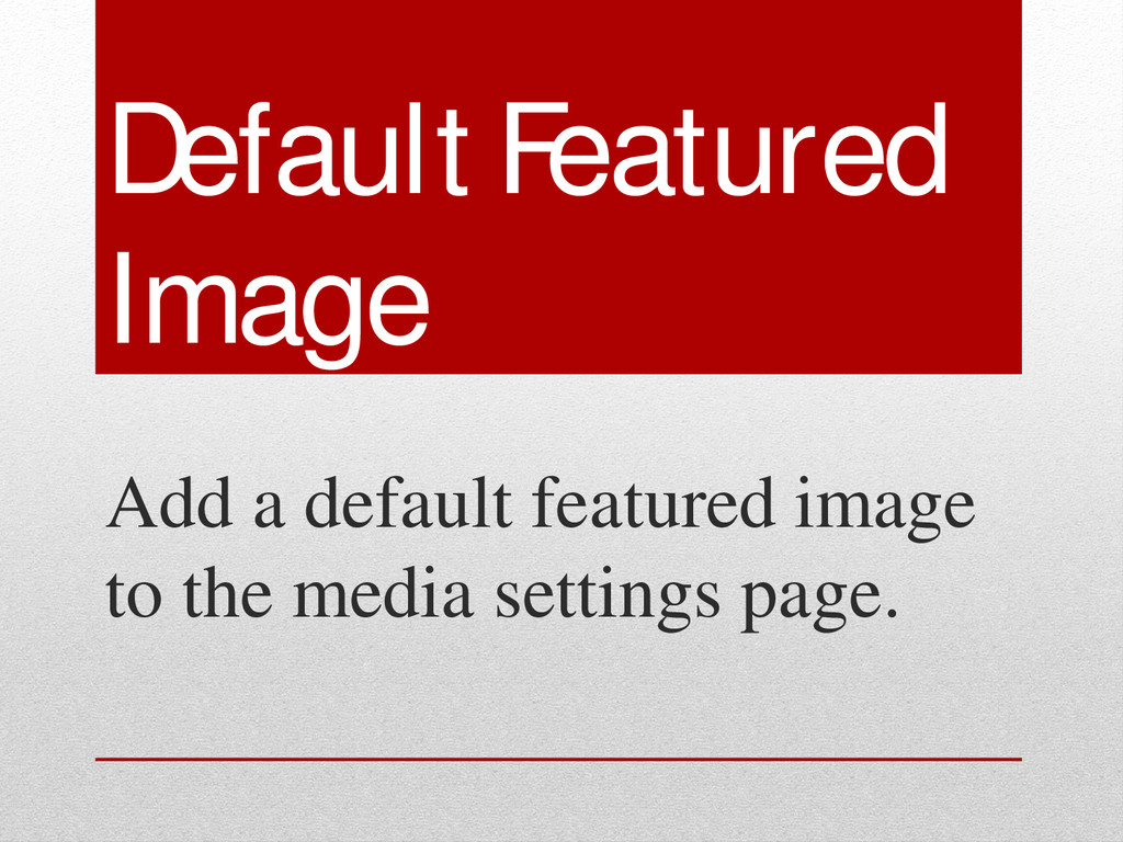 Default Featured Image Add a default featured i...