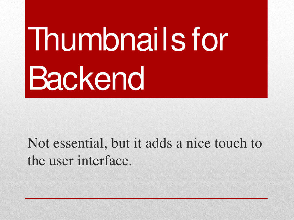 Thumbnails for Backend Not essential, but it ad...
